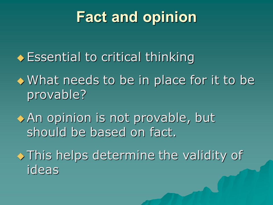 Fact and opinion Essential to critical thinking