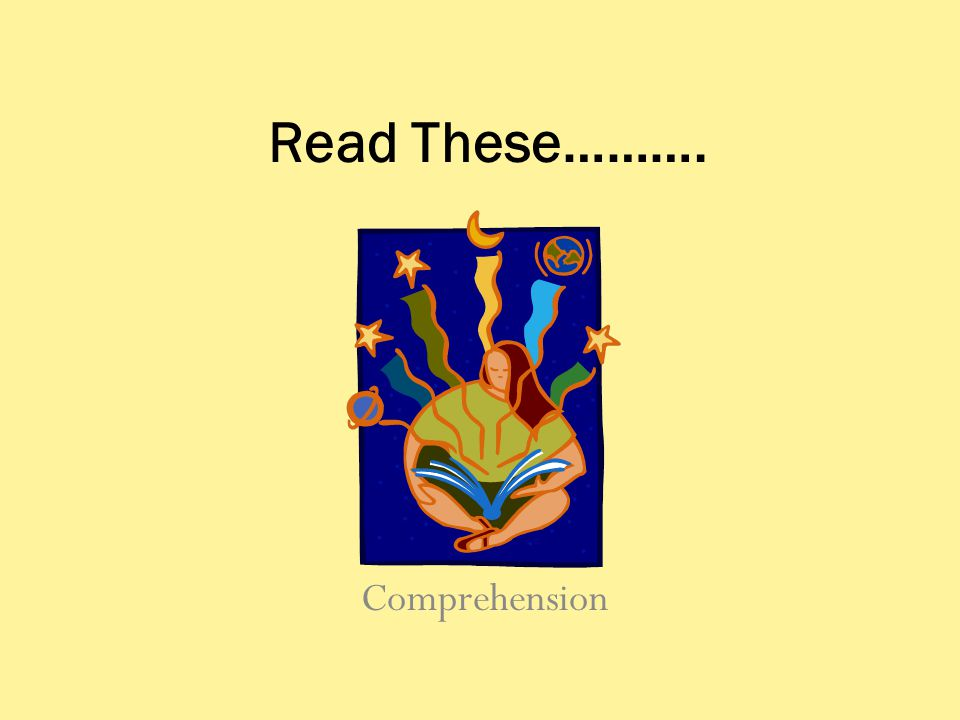 Read These………. Comprehension