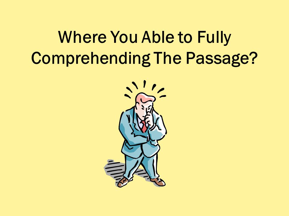 Where You Able to Fully Comprehending The Passage