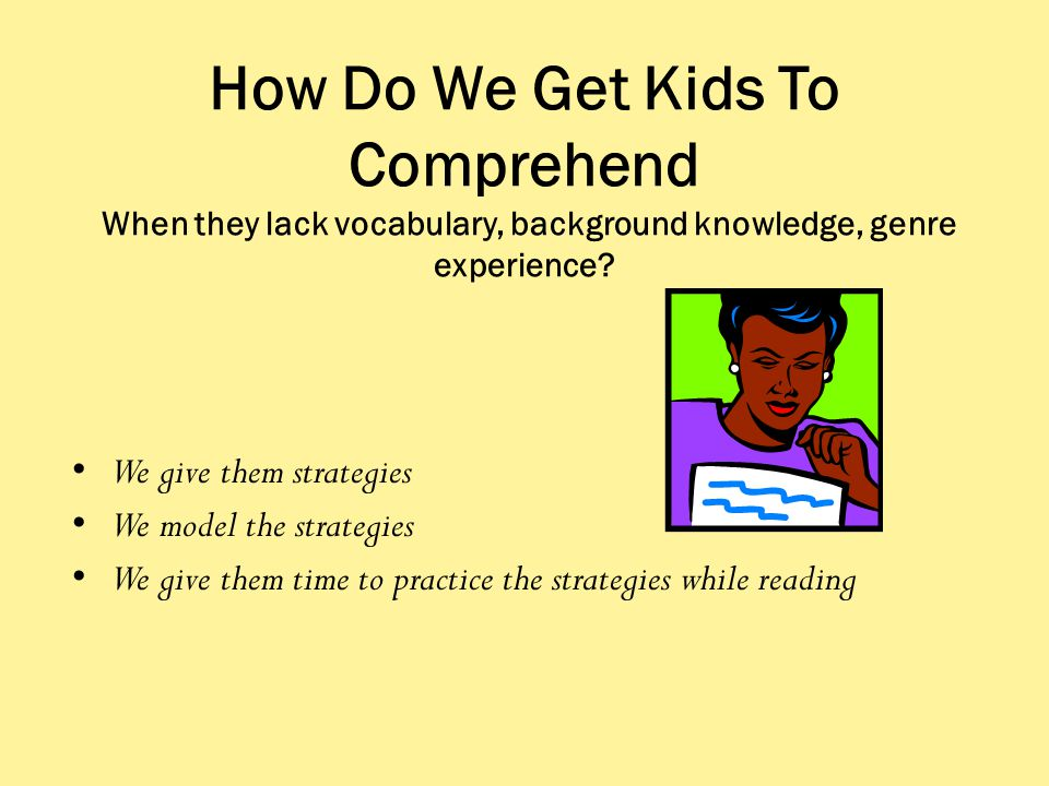 How Do We Get Kids To Comprehend When they lack vocabulary, background knowledge, genre experience