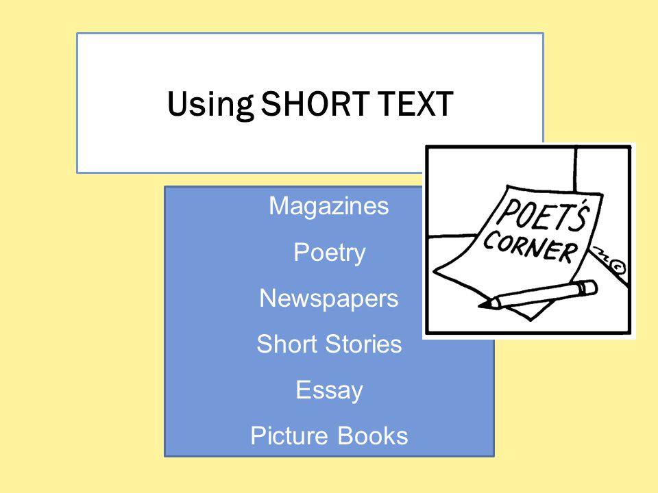 Using SHORT TEXT Magazines Poetry Newspapers Short Stories Essay