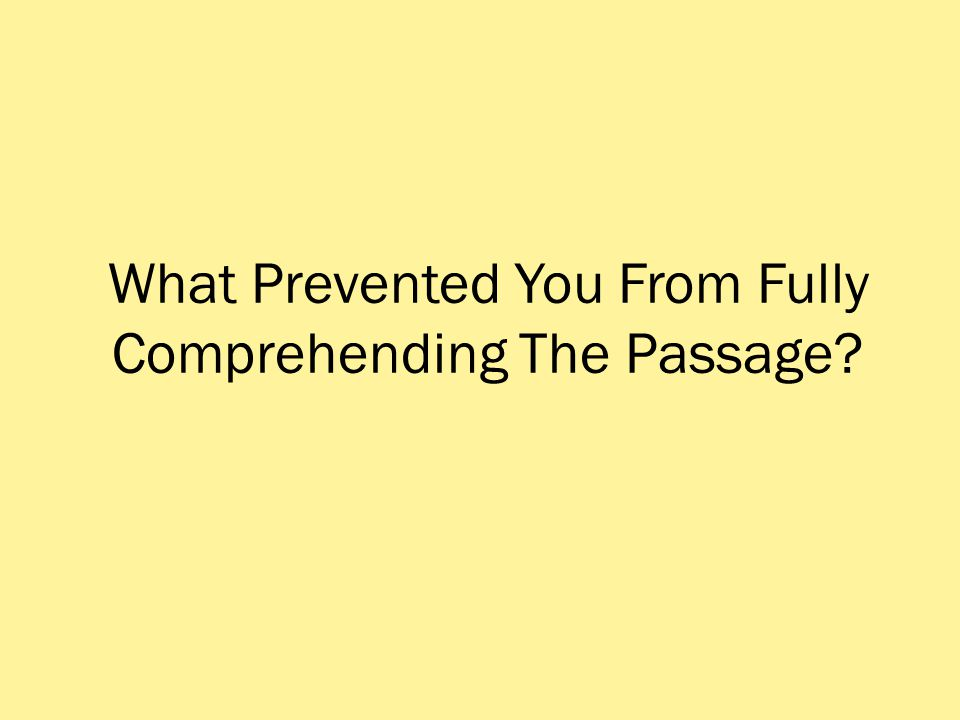 What Prevented You From Fully Comprehending The Passage