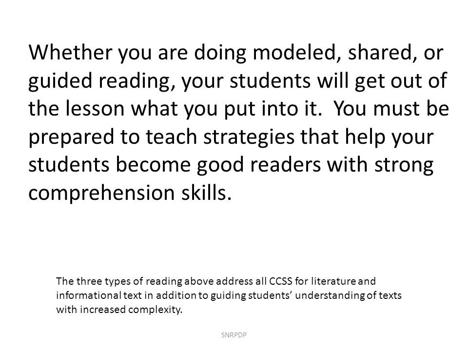 Whether you are doing modeled, shared, or guided reading, your students will get out of the lesson what you put into it. You must be prepared to teach strategies that help your students become good readers with strong comprehension skills.