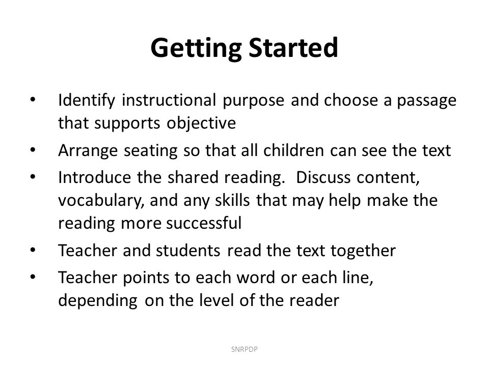 Getting Started Identify instructional purpose and choose a passage that supports objective. Arrange seating so that all children can see the text.
