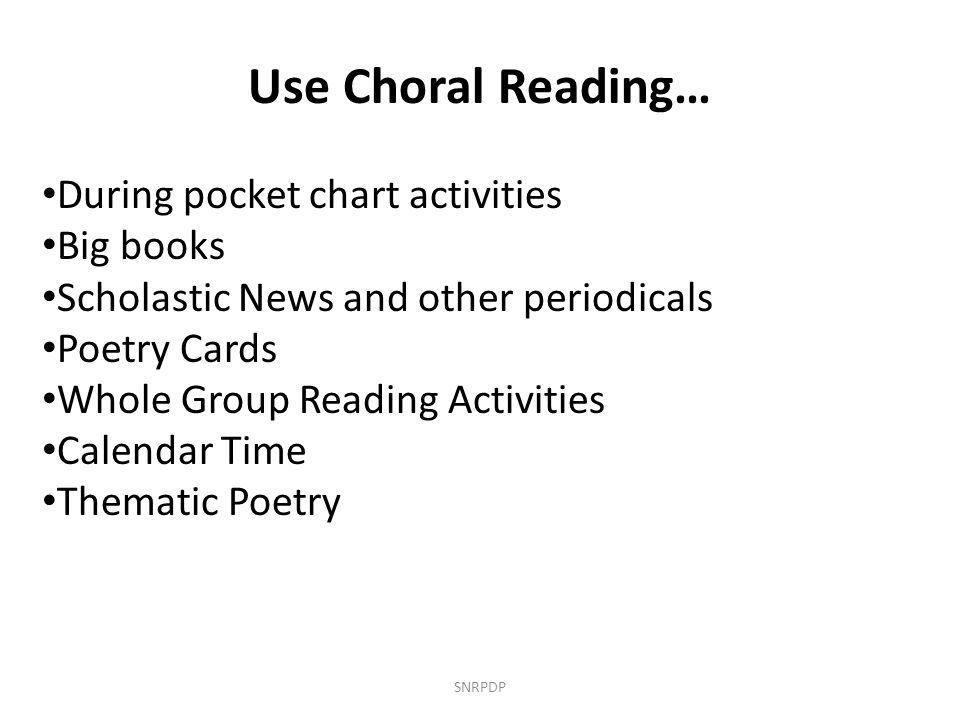 Use Choral Reading… During pocket chart activities Big books