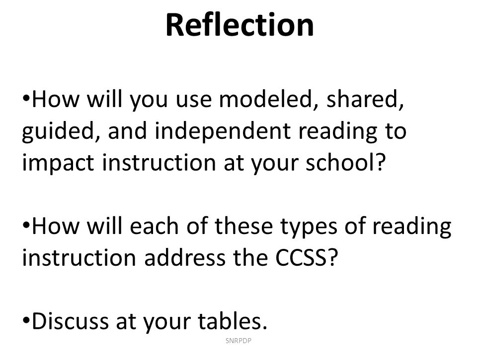 Reflection How will you use modeled, shared, guided, and independent reading to impact instruction at your school