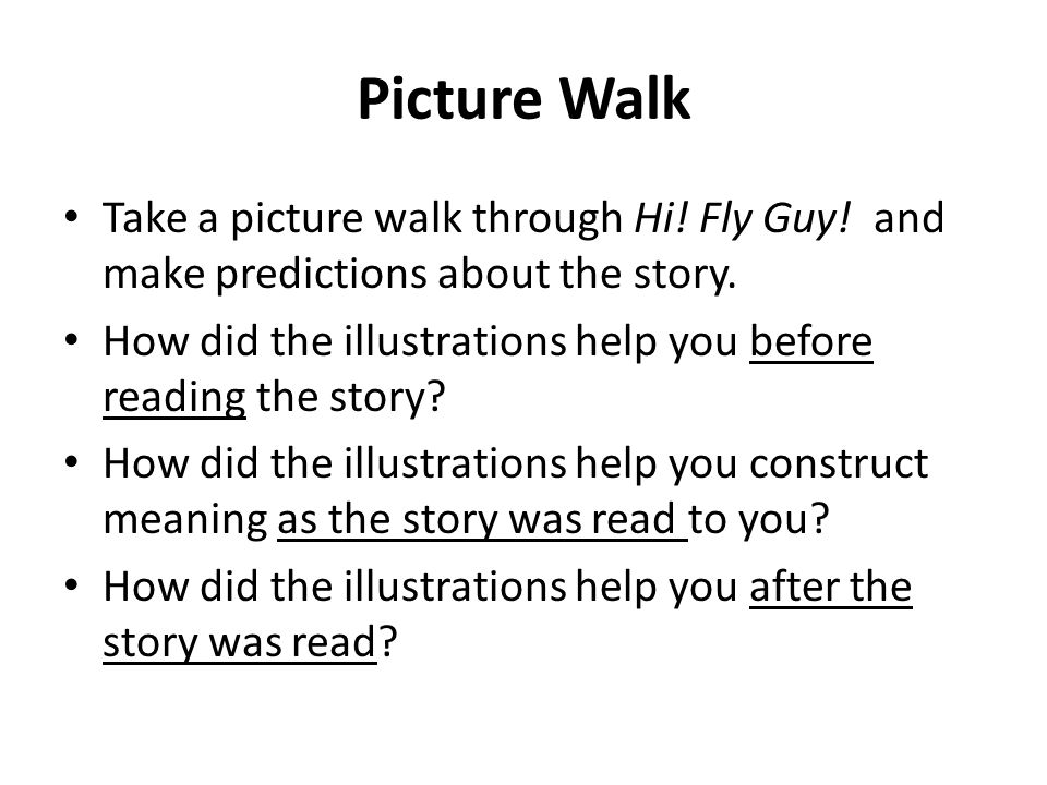 Picture Walk Take a picture walk through Hi! Fly Guy! and make predictions about the story.