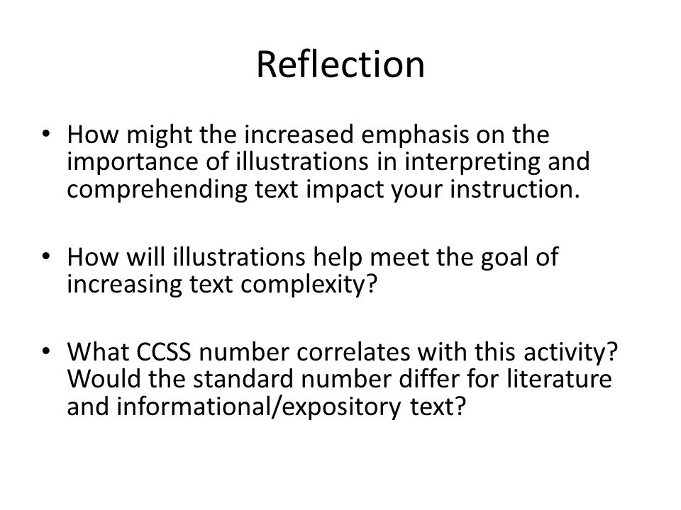 Reflection How might the increased emphasis on the importance of illustrations in interpreting and comprehending text impact your instruction.