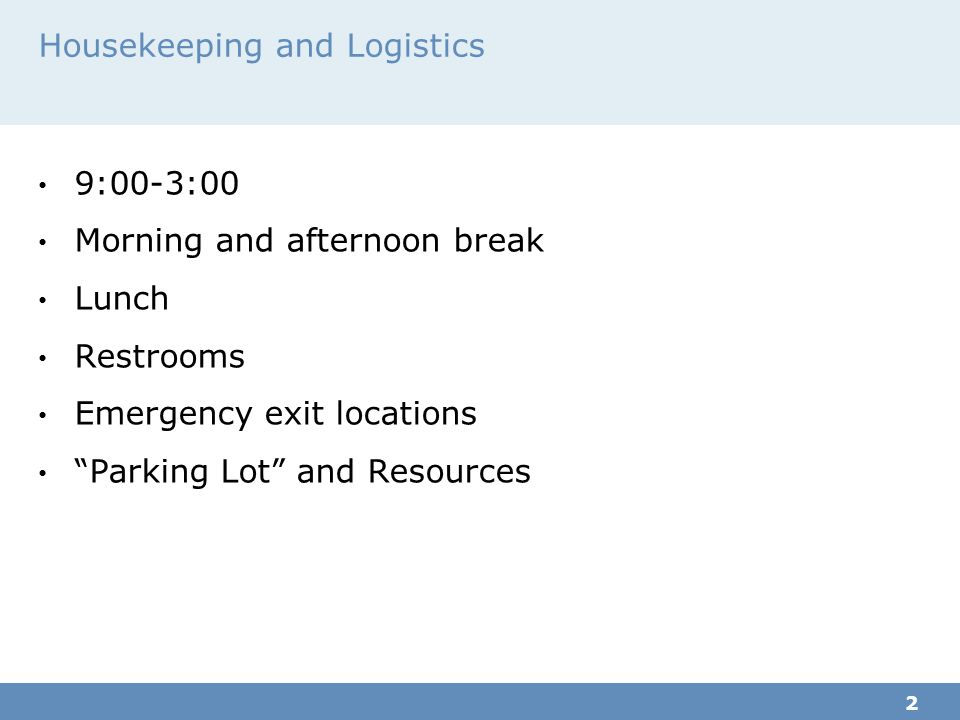 Housekeeping and Logistics