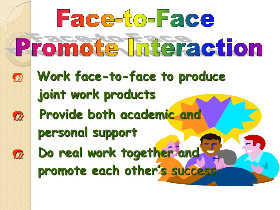 Face-to-Face Promote Interaction