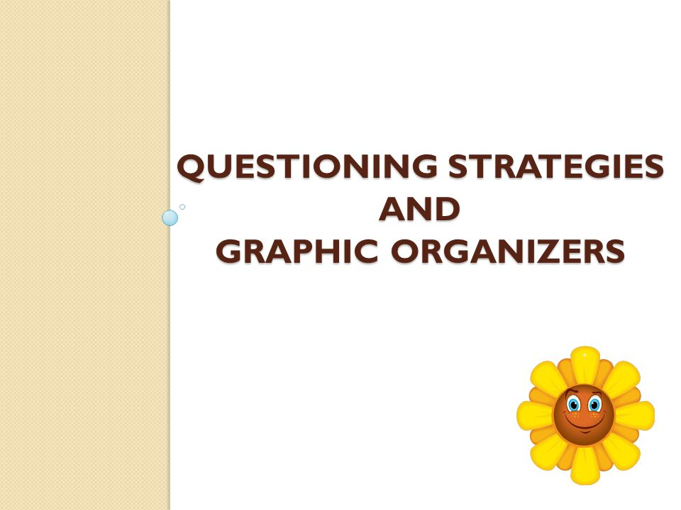 Questioning Strategies and Graphic Organizers