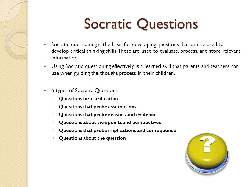 socratic questioning tss Staff perspective: cpt and the use of socratic dialogue/questioning many therapists define socratic questioning as any process in which open questions.