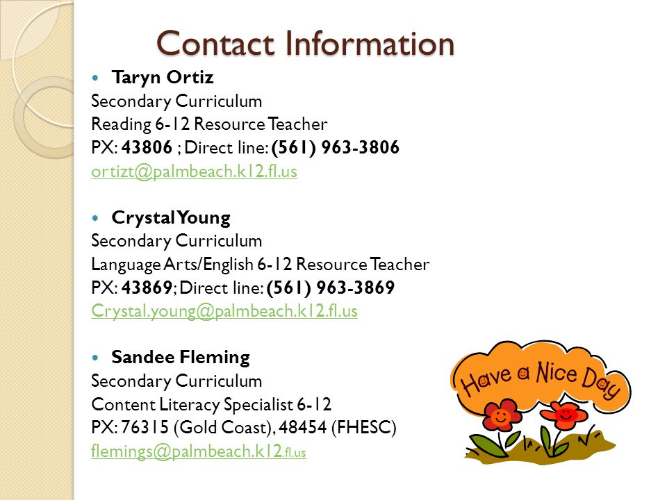 Contact Information Taryn Ortiz. Secondary Curriculum. Reading 6-12 Resource Teacher. PX: 43806 ; Direct line: (561) 963-3806.