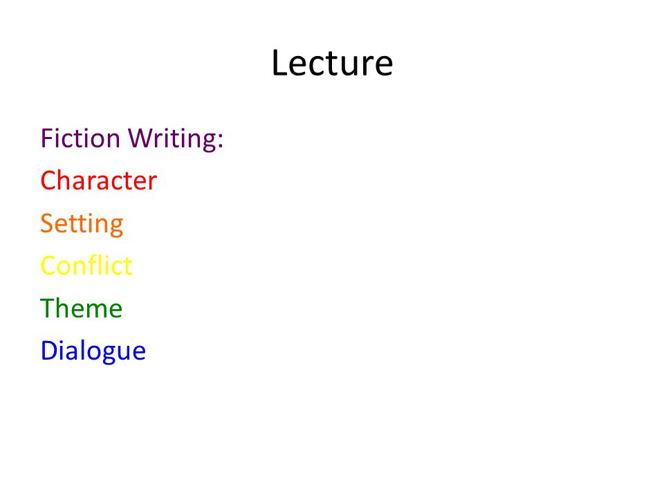 Lecture Fiction Writing: Character Setting Conflict Theme Dialogue