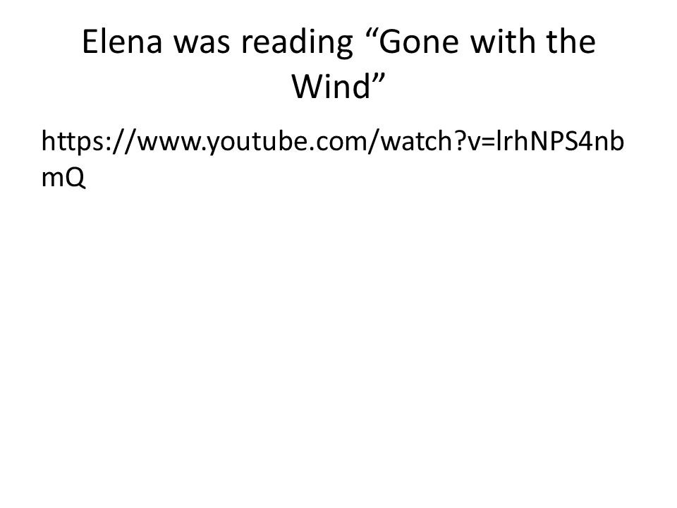 Elena was reading Gone with the Wind