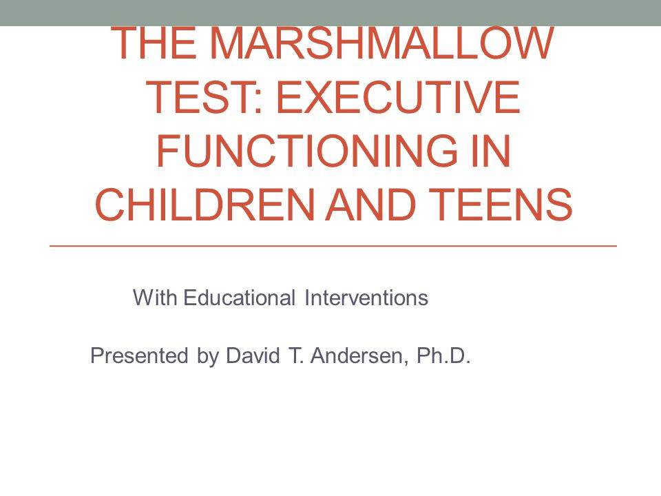 THE Marshmallow test: executive functioning in children and teens