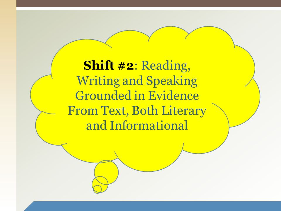 Shift #2: Reading, Writing and Speaking Grounded in Evidence From Text, Both Literary and Informational