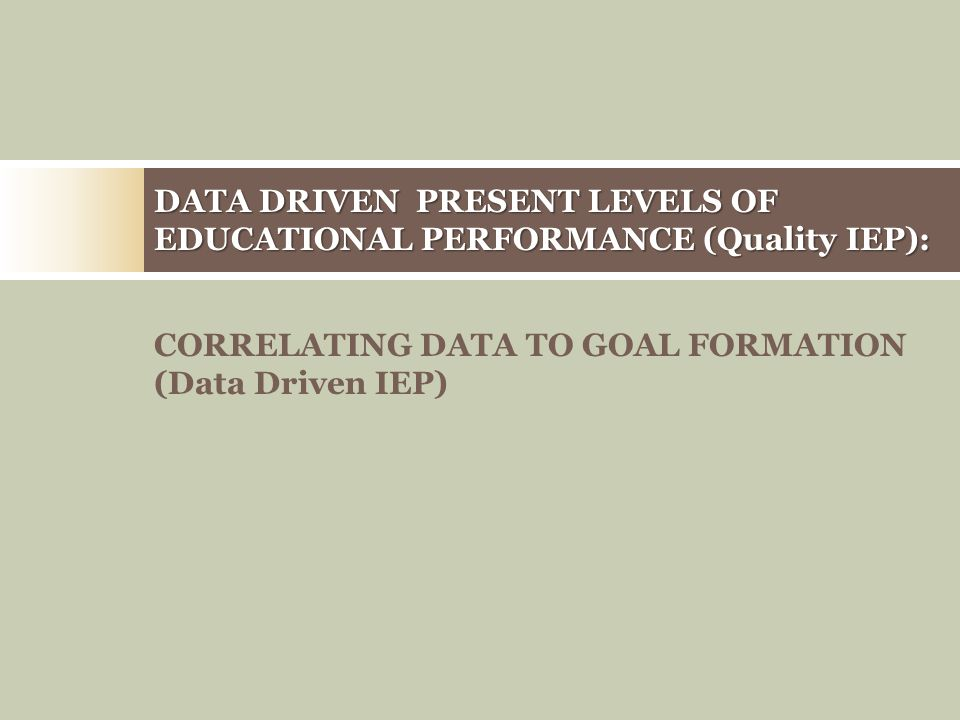 DATA DRIVEN PRESENT LEVELS OF EDUCATIONAL PERFORMANCE (Quality IEP):