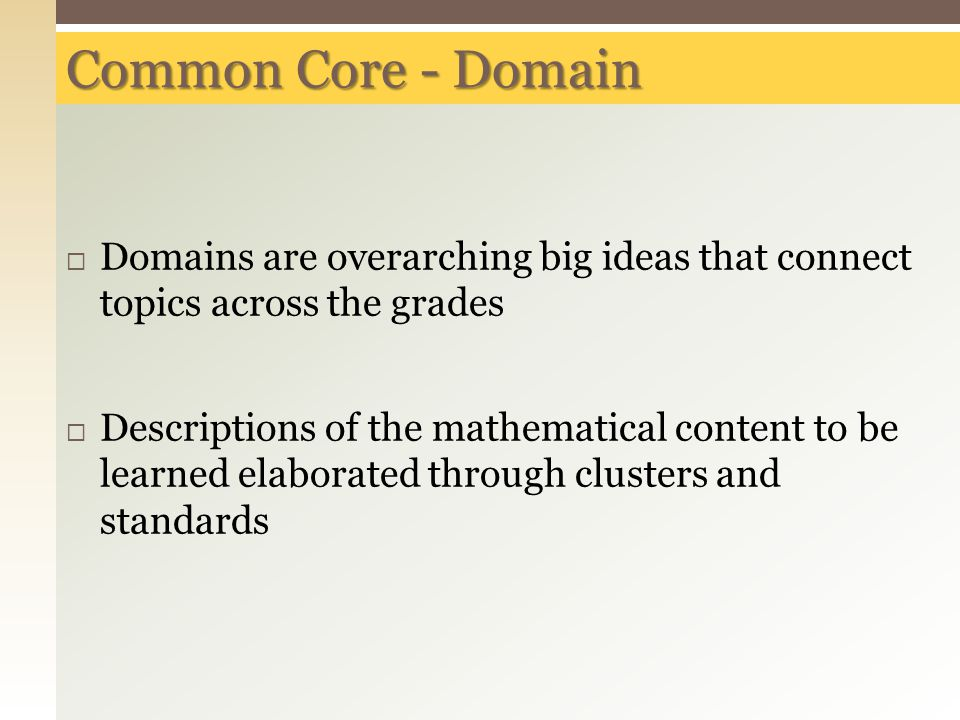 Common Core - Domain Domains are overarching big ideas that connect topics across the grades.