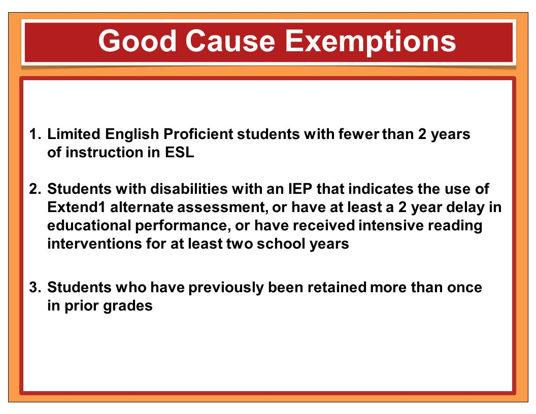 Good Cause Exemptions Limited English Proficient students with fewer than 2 years of instruction in ESL.