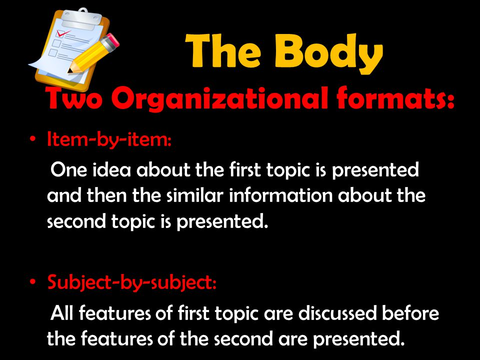 The Body Two Organizational formats: