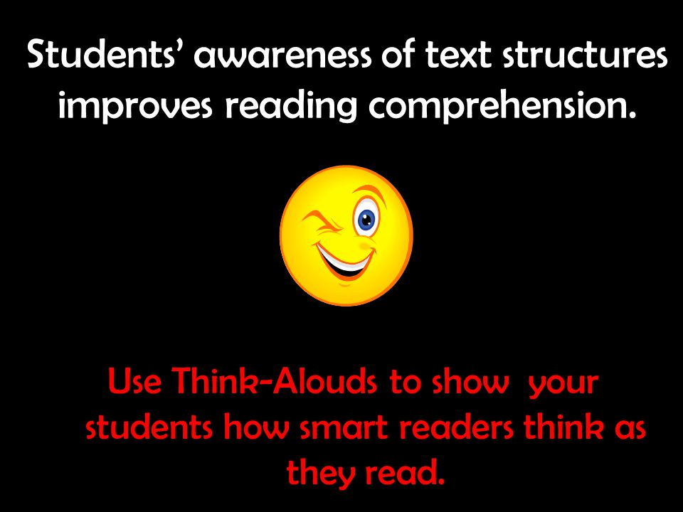 Students' awareness of text structures improves reading comprehension.