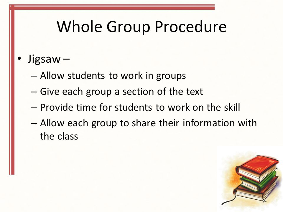 Whole Group Procedure Jigsaw – Allow students to work in groups