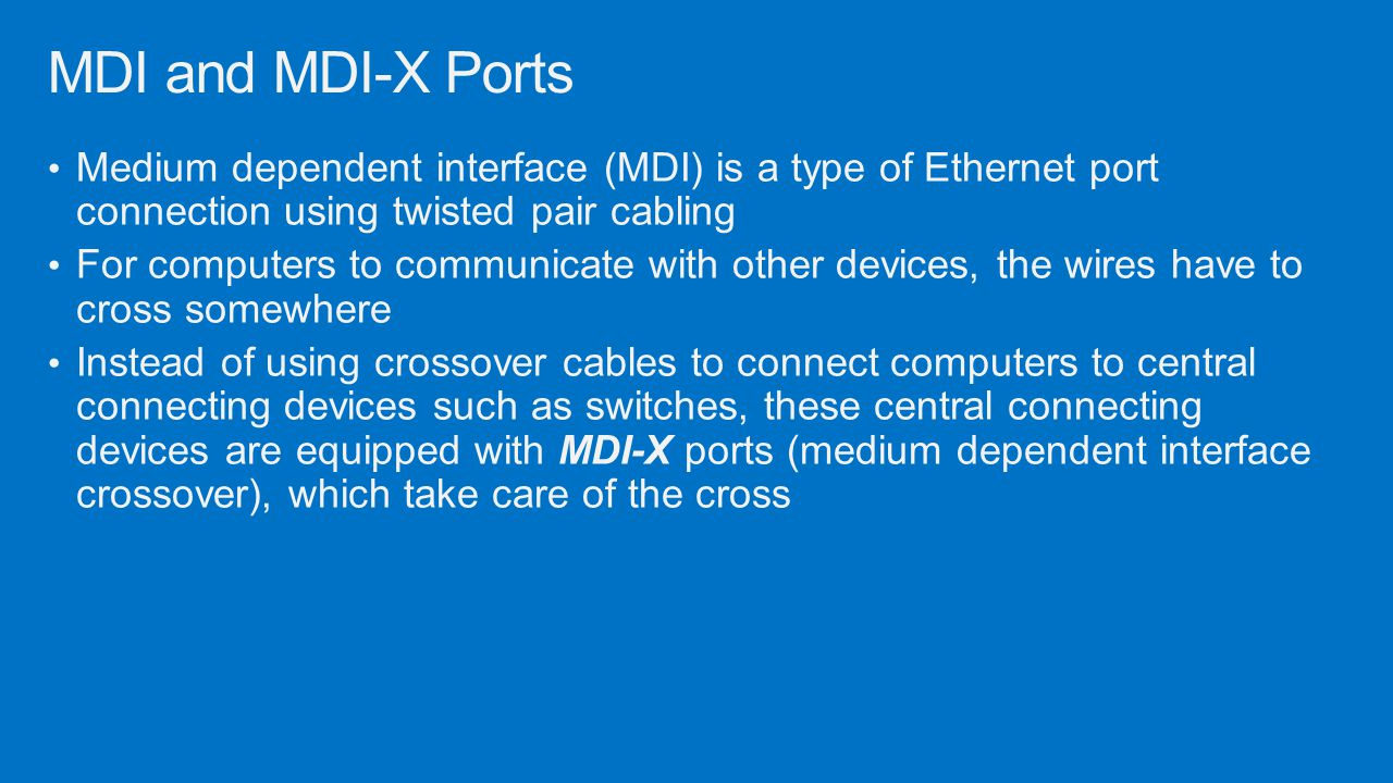 MDI and MDI-X Ports Medium dependent interface (MDI) is a type of Ethernet port connection using twisted pair cabling.