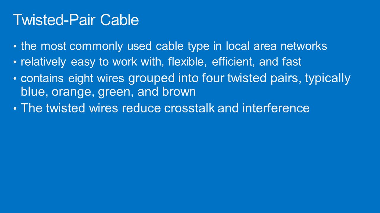 Twisted-Pair Cable The twisted wires reduce crosstalk and interference