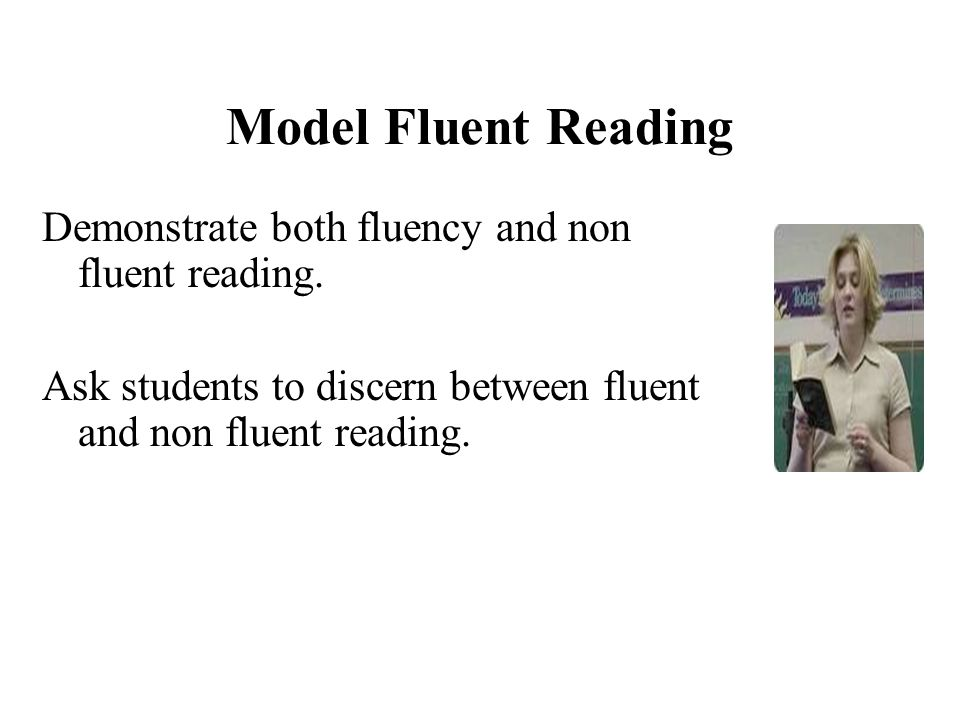 Model Fluent Reading Demonstrate both fluency and non fluent reading.