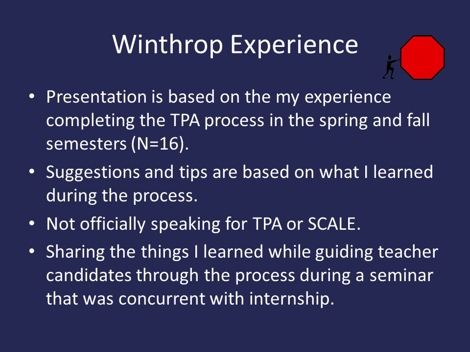Winthrop Experience Presentation is based on the my experience completing the TPA process in the spring and fall semesters (N=16).