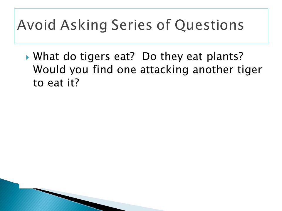 Avoid Asking Series of Questions