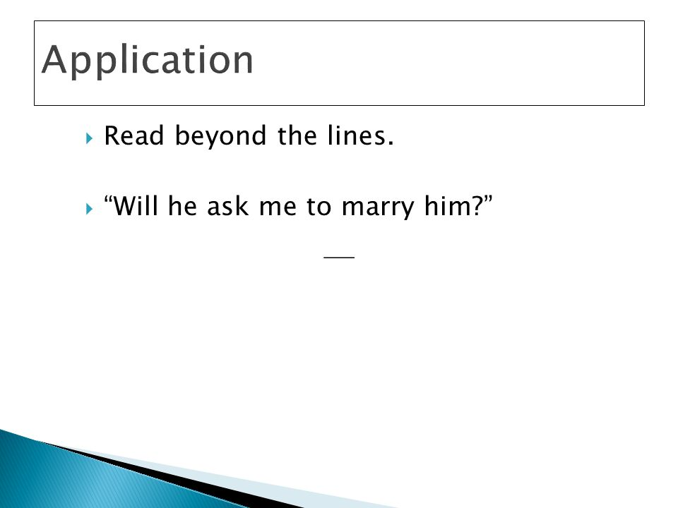 Application Read beyond the lines. Will he ask me to marry him —