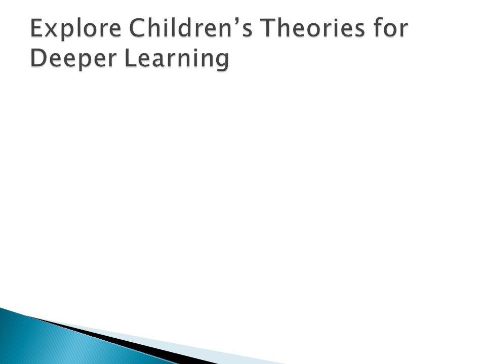 Explore Children's Theories for Deeper Learning