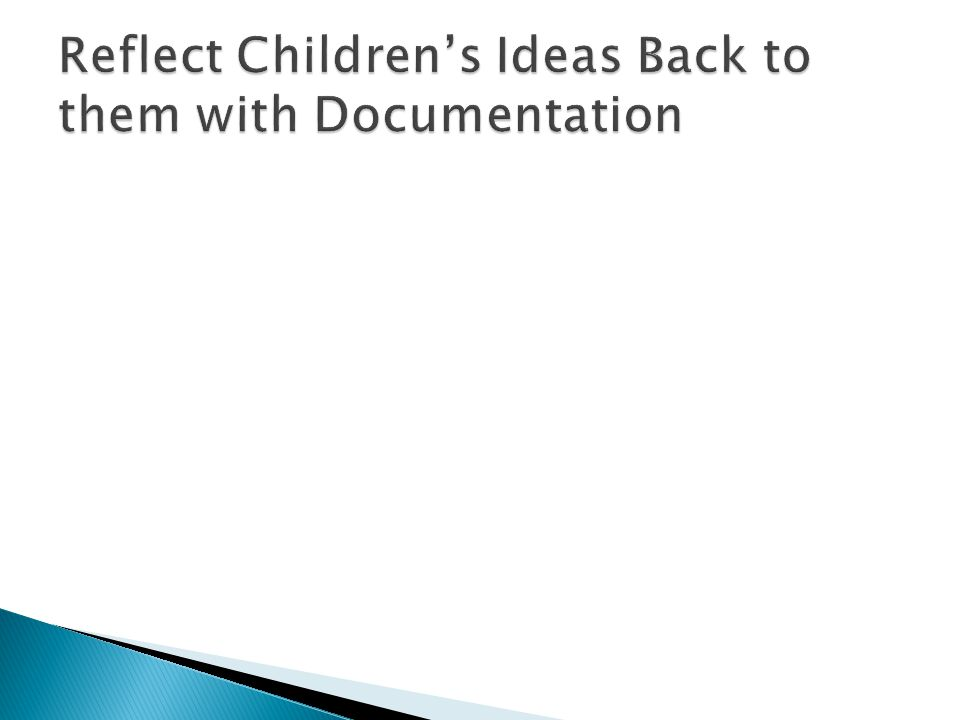 Reflect Children's Ideas Back to them with Documentation
