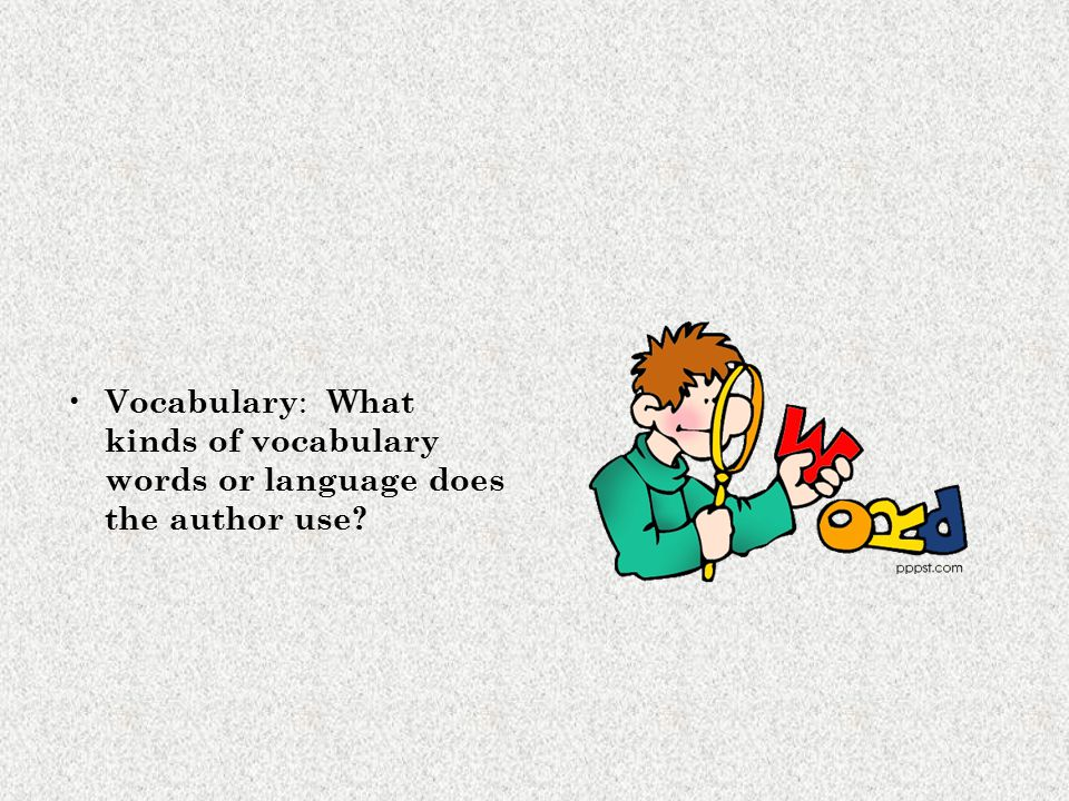 Vocabulary: What kinds of vocabulary words or language does the author use