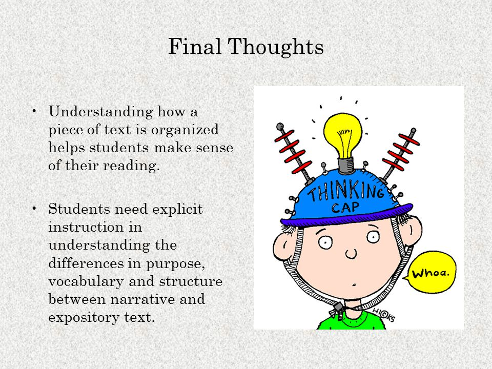 Final Thoughts Understanding how a piece of text is organized helps students make sense of their reading.