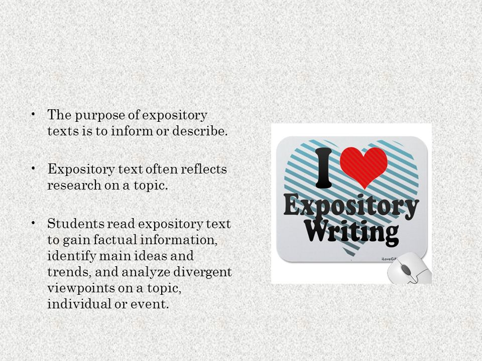 The purpose of expository texts is to inform or describe.