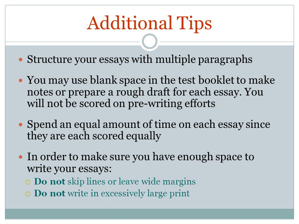 Additional Tips Structure your essays with multiple paragraphs