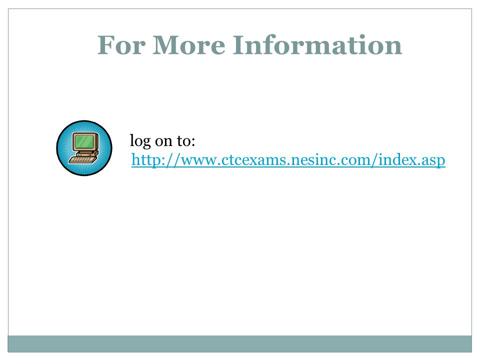 For More Information log on to: http://www.ctcexams.nesinc.com/index.asp