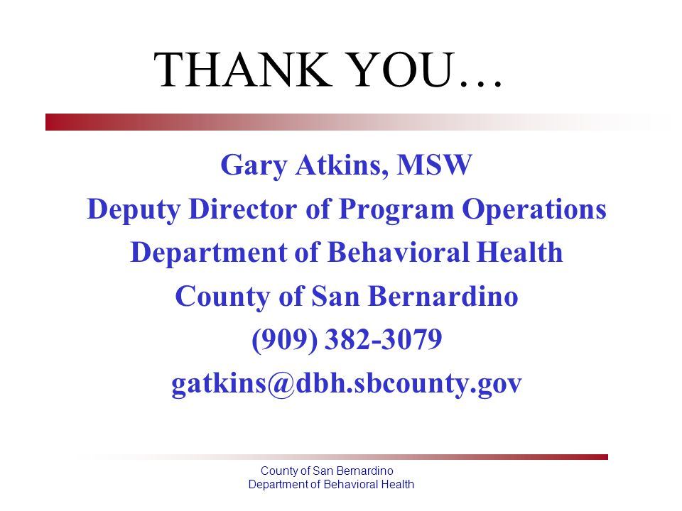 THANK YOU… Gary Atkins, MSW Deputy Director of Program Operations
