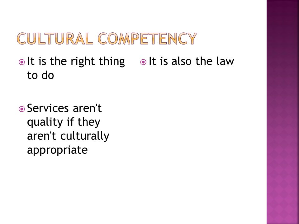 Cultural Competency It is the right thing to do