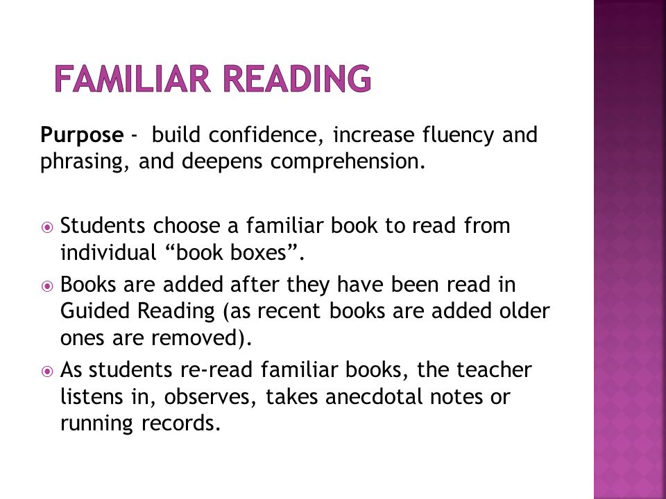 Familiar Reading Purpose - build confidence, increase fluency and phrasing, and deepens comprehension.