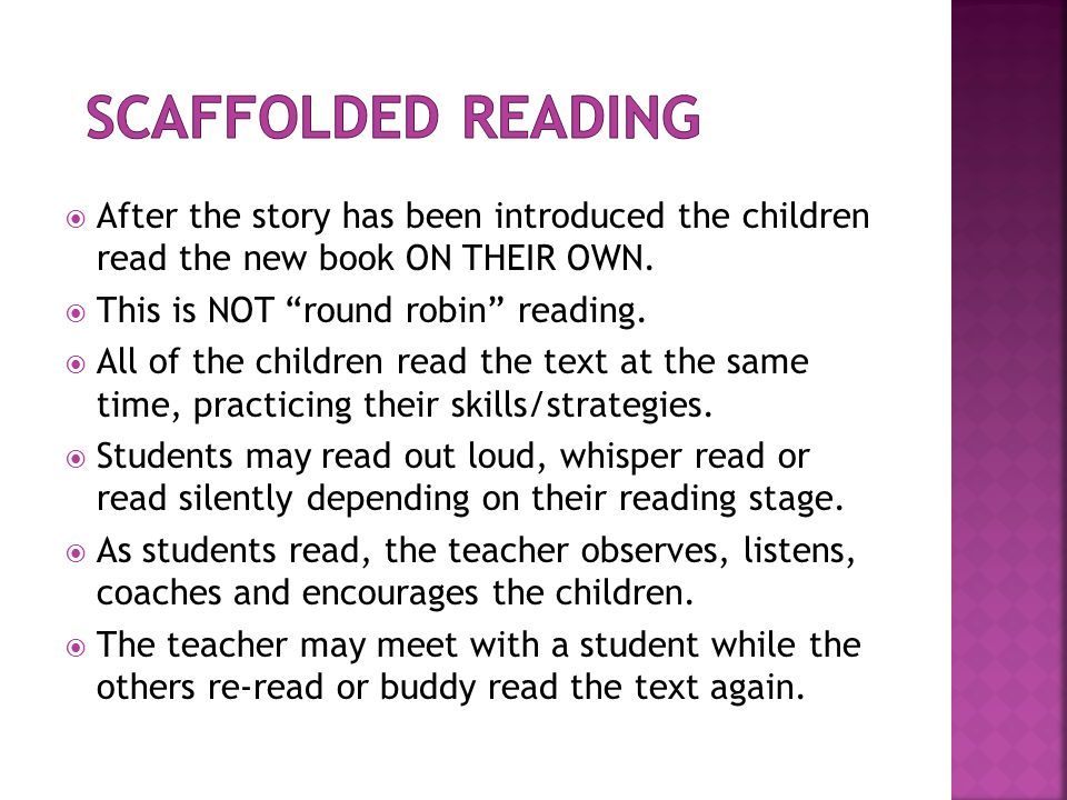 Scaffolded Reading After the story has been introduced the children read the new book ON THEIR OWN.