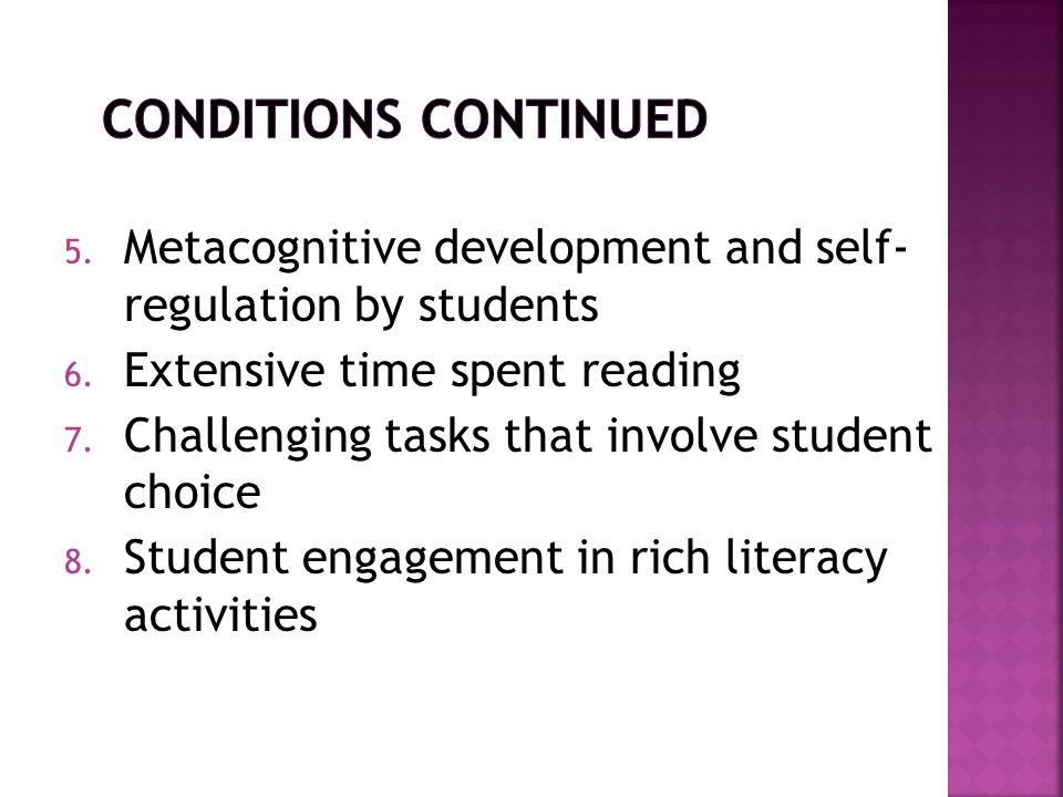 Conditions Continued Metacognitive development and self- regulation by students.