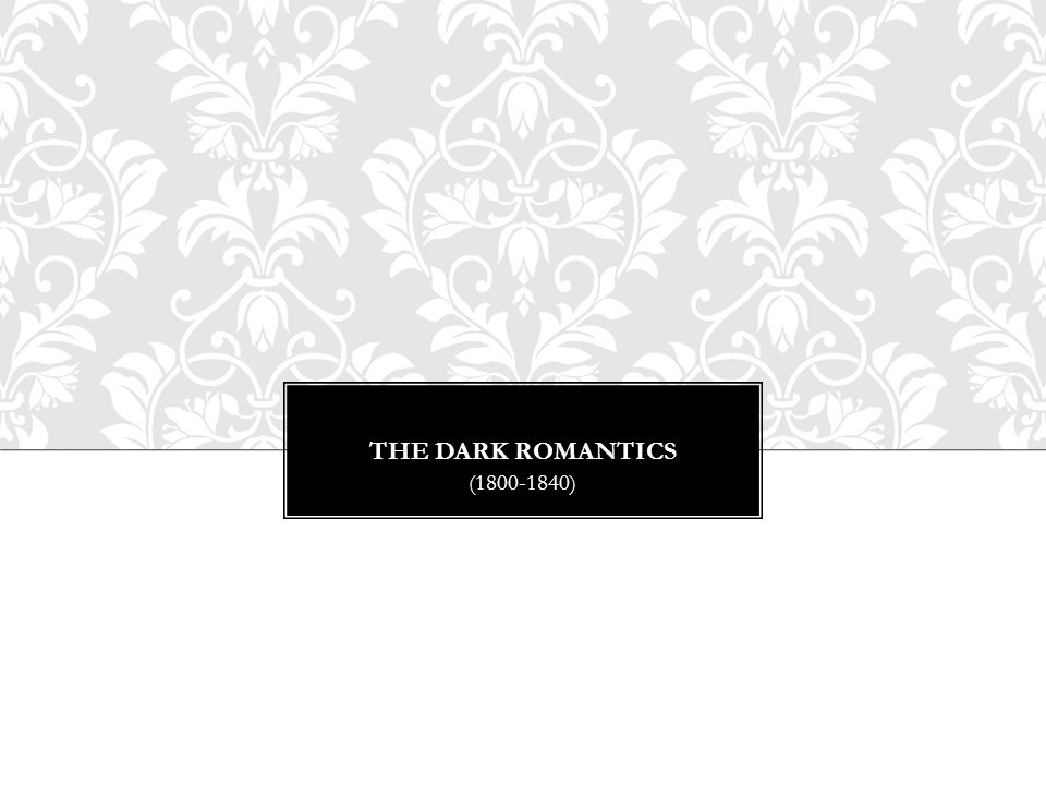 The dark romantics (1800-1840)
