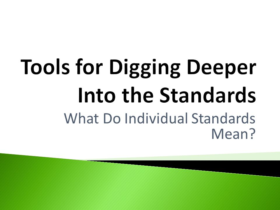Tools for Digging Deeper Into the Standards