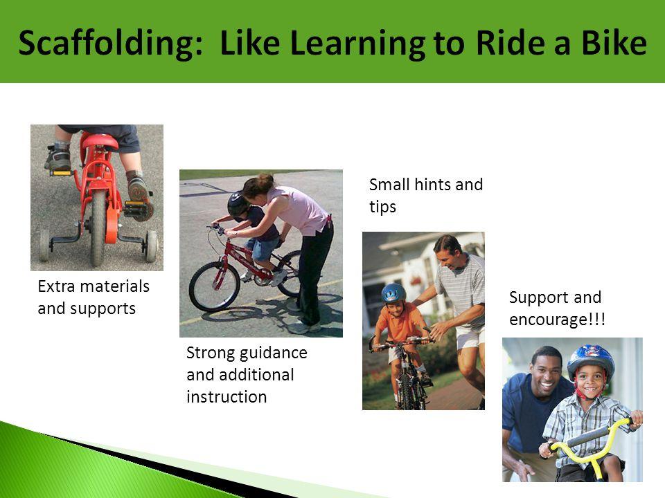 Scaffolding: Like Learning to Ride a Bike