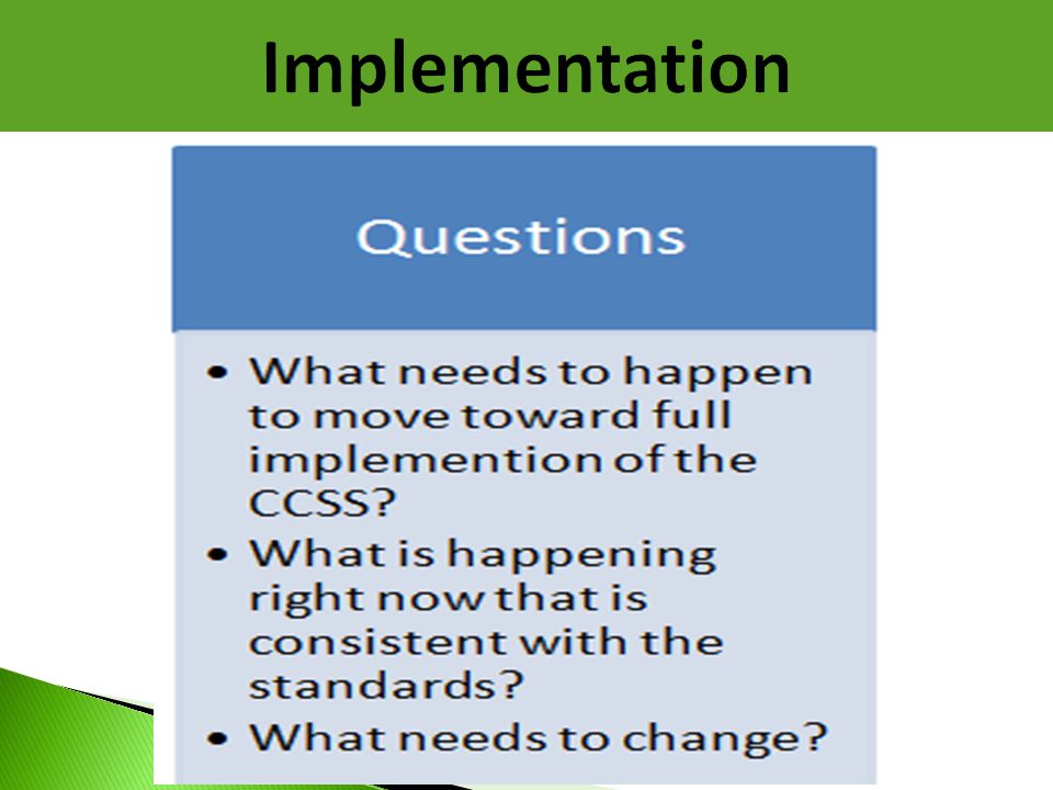 Implementation Questions addressed in the Implementation phase include… What needs to happen to move toward full implementation of the Common Core