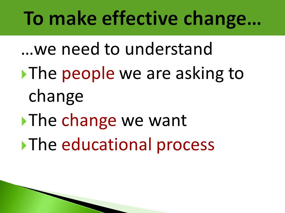 To make effective change…